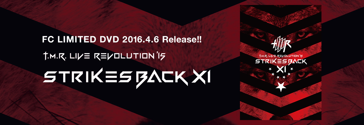 FC LIMITED DVD 「T.M.R. LIVE REVOLUTION'15 -Strikes Back XI-」 2016.4.6 Release!!